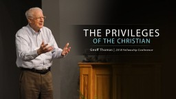 The Privileges of the Christian - Geoff Thomas