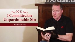 I'm 99% Sure I Committed the Unpardonable Sin - Ask Pastor Tim