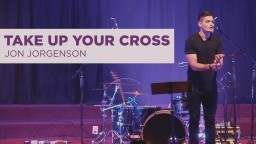 Take Up Your Cross | Jon Jorgenson Sermon