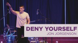Deny Yourself | Jon Jorgenson Sermon