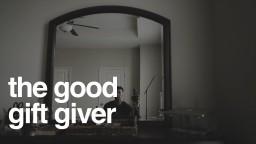 God Wants to Give You Good Gifts