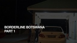 BORDERLINE BOTSWANA: Part One