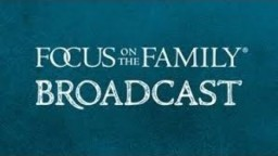 "The best of ""Focus on The Family"" 
