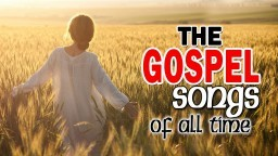 The Gospel Songs 2018 - Best Praise and Worship Songs - Greatest Gospel Music Of All Time