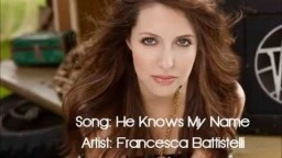 He Knows My Name - Francesca Battistelli