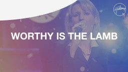Worthy Is The Lamb - Hillsong Worship