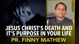 Jesus Christ's Death and It's Purpose In Your Life - Pr. Finny Mathew