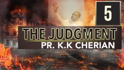 The Judgment - Pastor K.K Cherian (Part 5 )