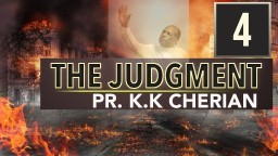 The Judgment - Pastor K.K Cherian (Part 4 )
