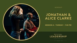 Worship with Jonathan & Alice Clarke (Revival Leadership Conference 2018 - Session 1)