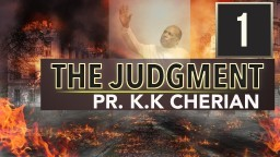 The Judgment - Pastor K.K Cherian (Part 1)