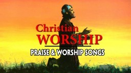 Best Praise and Worship Songs 2018 - Top 100 Christian Worship Songs of All Time
