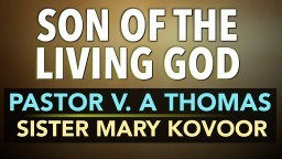 Son of the Living God - Pastor V. A Thomas - Sister Mary Kovoor