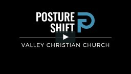 Posture Shift – Valley Christian Church