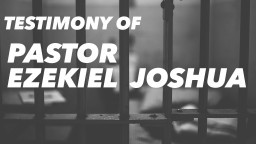 Testimony of Pastor Ezekiel Joshua (Who was Jailed in Nepal)