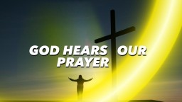 God Hears Our Prayer - Pastor B. Monachan