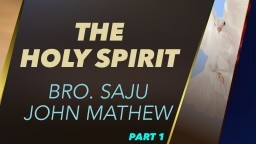 The Holy Spirit - Bro. Saju John Mathew - Part 1