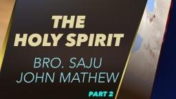 The Holy Spirit - Bro. Saju John Mathew - Part 2