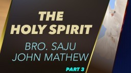 The Holy Spirit - Bro. Saju John Mathew - Part 3