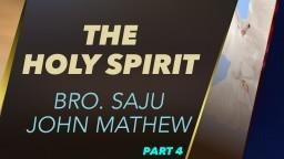 The Holy Spirit - Bro. Saju John Mathew - Part 4