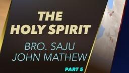 The Holy Spirit - Bro. Saju John Mathew - Part 5