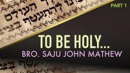 To Be Holy... Bro. Saju John Mathew - Part 1