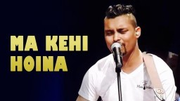 """Ma Kehi Hoina"" 