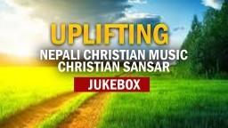 Nepali Christian Worship Song | Uplifting 2018 (Jukebox 2018) || CS Releases