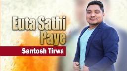 EUTA SATHI PAYE | Santosh Tirwa | Jiune Aasha || NEPALI CHRISTIAN SONG 2018