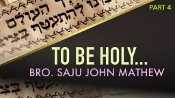 To Be Holy... Bro. Saju John Mathew - Part 4