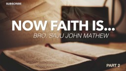 Now Faith Is...(2) Bro. Saju John Mathew