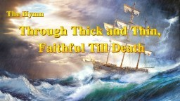 "Christian Praise Song ""Through Thick and Thin, Faithful Till Death"""
