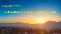 "A Hymn of God's Word ""God Has Never Altered His Expectations for Man"" 