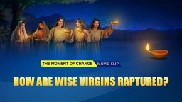 "Gospel Movie Clip ""The Moment of Change"" (1) - How Are Wise Virgins Raptured?"