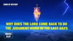 """Song of Victory"" (5) - Why Does the Lord Come Back to Do the Judgment Work in the Last Days"