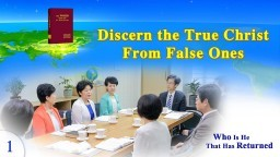 """Who Is He That Has Returned"" (1) - How to Differentiate Between the True Christ and False Christs 1"