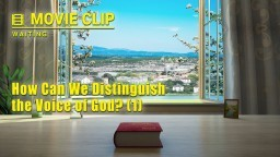"Gospel Movie clip ""Waiting"" (5) - How Can We Distinguish the Voice of God? (1)"