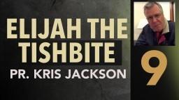 Elijah the Tishbite 9 - Pastor Kris Jackson