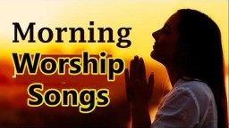Morning Worship Songs
