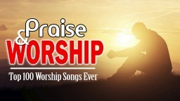 Best Praise and Worship Songs 2018 Playlist - Top 100 Christian Worship Songs of All Time