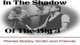 Pianist Bobby Smith- In The Shadow of The Big 3