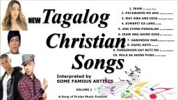 NEW TAGALOG CHRISTIAN SONGS BY FAMOUS SINGERS