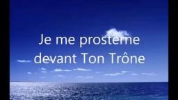 JE ME PROSTERNE DEVANT TON TRONE