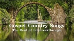 Gospel Country Songs - The Best of Lifebreakthrough