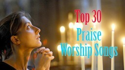 Top 30 Praise & Worship Songs All Time - Best Praise & Worship Songs Ever - Christian Songs 2017