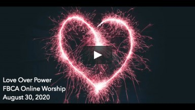 Love Over Power (FBCA Online Worship August 30 2020)