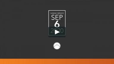 Sunday Service — September 6, 2020