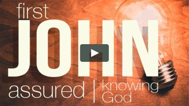 1 John Assured | Knowing God