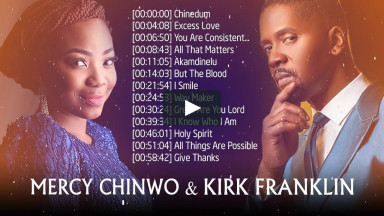 Top Kirk Franklin & Mercy Chinwo Nigeria Gospel Songs � Greatest Gospel Praise Songs Of Mercy Chinwo
