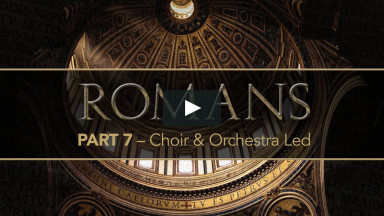 Romans, Part 7 — Full Service (Choir & Orchestra Led)